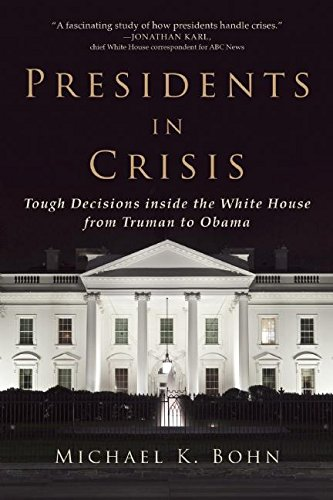 Presidents in Crisis: Tough Decisions inside the White House from Truman to Obama pdf epub
