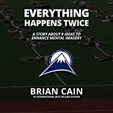 Everything Happens Twice: A Story about 9 Ideas to Enhance Mental Imagery Audiobook by Brian Cain Narrated by Brian Cain, Griffin Gum, Randy Jackson