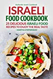 Israeli Food Cookbook: 25 Delicious Israeli Food Recipes to Enjoy the Real Taste - Authentic Israeli Cookbook