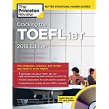 Cracking the TOEFL iBT with Audio CD, 2018 Edition: The Strategies, Practice, and Review You Need to Score Higher