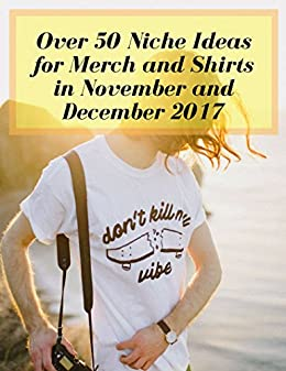 578282be Over 50 Niche Ideas for Merch and Shirts in November and December 2017 by  [Rant