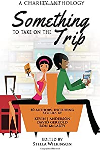 Something To Take On The Trip: A Charity Anthology (Something To Read) (Volume 3)