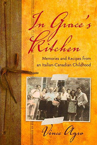 In Grace's Kitchen: Memories and Recipes from an Italian-Canadian Childhood by Vince Agro