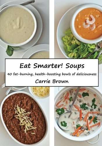 Eat Smarter! Soups by CreateSpace Independent Publishing Platform
