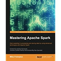 Mastering Apache Spark: Gain expertise in processing and storing data by using advanced techniques with Apache Spark