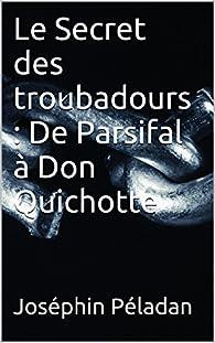 Le Secret des troubadours : De Parsifal à Don Quichotte par Joséphin Péladan