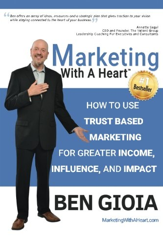 Download Marketing With A Heart: How To Use Trust Based Marketing For Greater Income, Influence, and Impact pdf epub