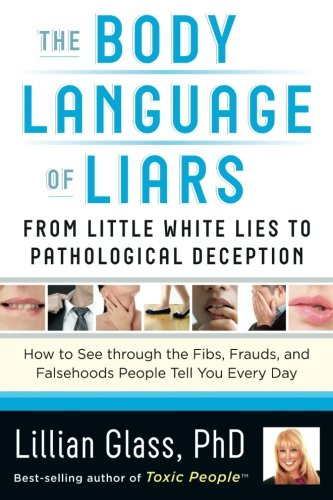 The Body Language of Liars: From Little White Lies to Pathological Deception―How to See through the Fibs, Frauds, and Falsehoods People Tell You Every Day by Brand: Career Press