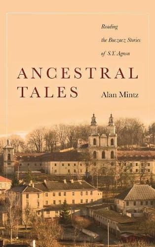 Ancestral Tales: Reading the Buczacz Stories of S.Y. Agnon (Stanford Studies in Jewish History and Culture)