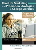 Real-Life Marketing and Promotion Strategies in College Libraries, Barbara W. Petruzzelli, 0789031574