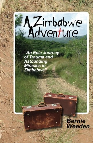 A Zimbabwe Adventure: An epic journey of trauma and astounding miracles