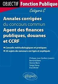 Annales Corriges du Concours Commun Agent des Finances Publiques Douanes & Ccrf Categorie C par Pierre Blanc
