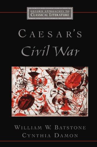 Caesar's Civil War (Oxford Approaches to Classical Literature)