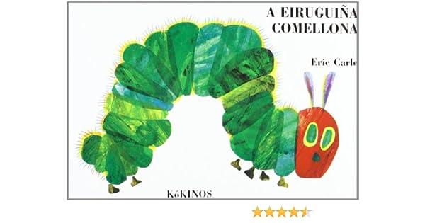 A eiruguiña comellona (El mundo de Eric Carle): Amazon.es: Carle, Eric, Pena Presas, Montse: Libros