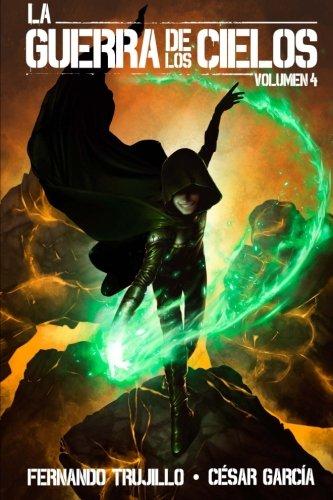 La Guerra de los Cielos. Volumen 4 (Volume 4) (Spanish Edition) [Fernando Trujillo - Cesar Garcia] (Tapa Blanda)