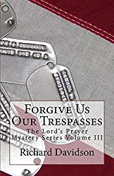 Forgive Us Our Trespasses: The Lord's Prayer Mystery Series Volume III