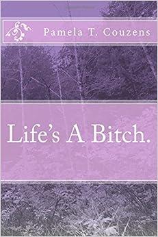 Life's A Bitch.