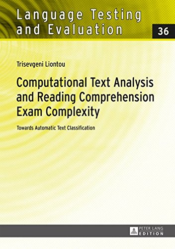 Computational Text Analysis and Reading Comprehension Exam Complexity: Towards Automatic Text Classification (Language Testing and Evaluation) by Peter Lang GmbH, Internationaler Verlag der Wissenschaften