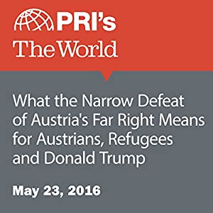 What the Narrow Defeat of Austria's Far Right Means for Austrians, Refugees and Donald Trump