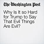 Why Is It so Hard for Trump to Say That Evil Things Are Evil? | Catherine Rampell