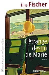 L'étrange destin de Marie par Élise Fischer