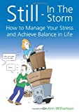 img - for Still-In the Storm: How to Manage Your Stress and Achieve Balance in Life book / textbook / text book