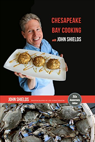 Chesapeake Bay Cooking with John Shields, 25th anniversary edition by John. Shields