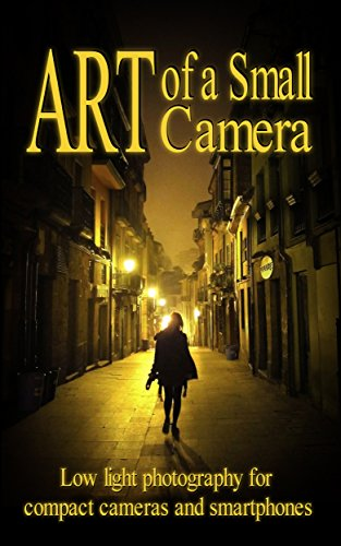 Art of a Small Camera: creative photography for compact cameras and smartphones (Panasonic Reader)