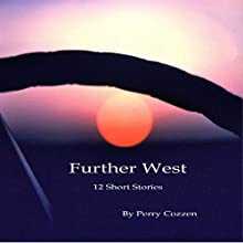 Further West: 12 Short Stories Audiobook by Perry Cozzen Narrated by Perry Cozzen