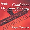 Confident Decision Making: How to Make the Right Choice Every Time Speech by Roger Dawson Narrated by Roger Dawson