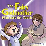 The Fairy Godmother Who Lost Her Touch | Michael O'Malley