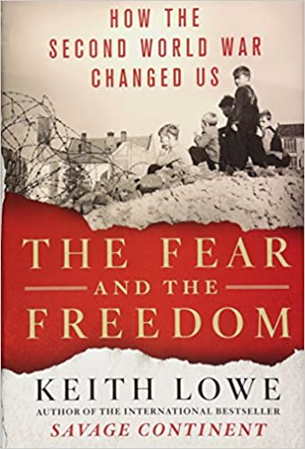 54395fa4bfd64 The Fear and the Freedom: How the Second World War Changed Us: Keith ...