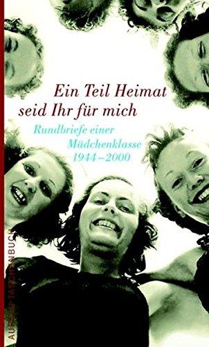 Ein Teil Heimat seid Ihr für mich: Rundbriefe einer Mädchenklasse 1944-2000 (Aufbau Taschenbücher)