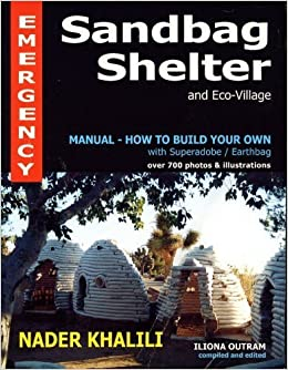 Emergency Sandbag Shelter and Eco-Village Manual - How to Build Your on