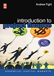 Introduction to Project Finance (Essential Capital Markets)