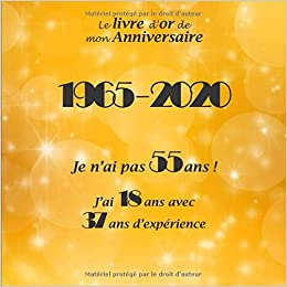 Le Livre D Or De Mon Anniversaire 1965 2020 Je N Ai Pas 55 Ans J Ai 18 Ans Avec 37 Ans D Experience Joyeux Anniversaire 55 Ans 26 Pages Format Carre 21 59 X 21