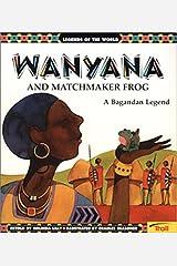 Wanyana and Matchmaker Frog: A Bagandan Legend (Legends of the World) Paperback