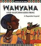 Wanyana and Matchmaker Frog, Melinda Lilly, 0816763259