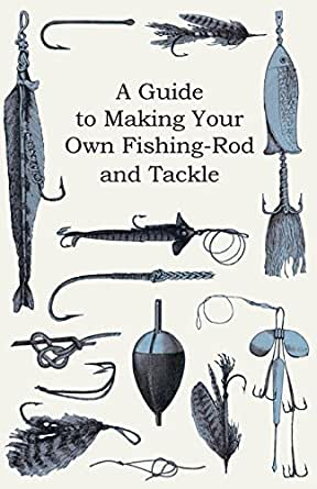 A guide to making your own fishing rod and for Make your own fishing rod