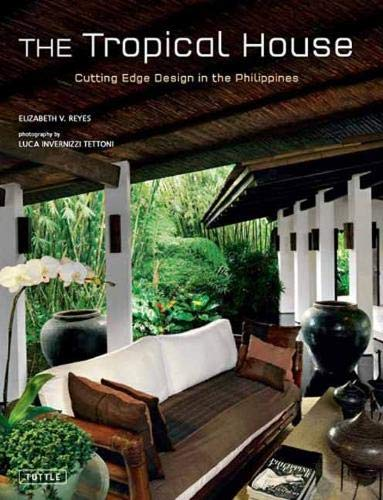 The Tropical House Cutting Edge Design In The Philippines Reyes Elizabeth Tettoni Luca Invernizzi 9780804850711 Books