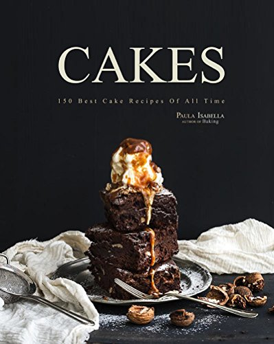 (Cakes: 150 Best Cake Recipes Of All Time (Baking Cookbooks, Baking Recipes, Baking Books, Desserts, Cakes, Chocolate, Cupcakes, Cupcake Recipes))