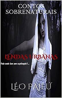 CONTOS SOBRENATURAIS: LENDAS URBANAS (Portuguese Edition) by [PAJEÚ, LÉO]