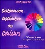Dictionnaire d'applications des couleurs : 18 couleurs pour la santÿ© des corps physique et subtils