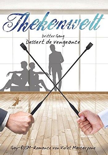 Thekenwelt - Dritter Gang: Dessert de vengeance: Gay-BDSM-Romance Taschenbuch – 30. April 2014 Violet Mascarpone Dead Soft Verlag 3944737482 Bezug zu Schwulen