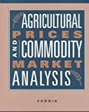 Agricultural Prices and Commodity Market Analysis, Ferris, John N., 0070217289