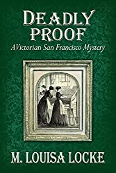 Deadly Proof: A Victorian San Francisco Mystery