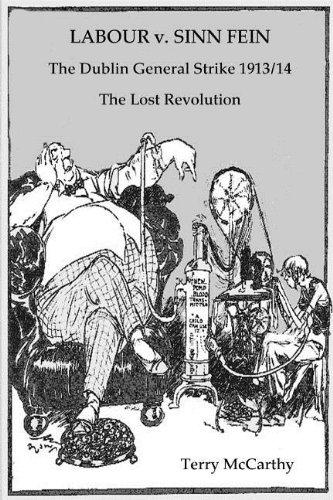 Read Online Labour V. Sinn Fein. the Dublin General Strike 1913/14 - The Lost Revolution pdf epub
