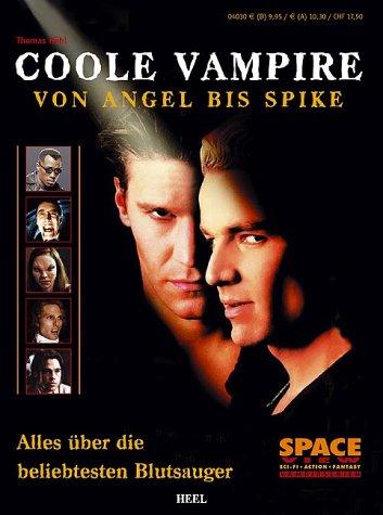 Coole Vampire. Von Angel bis Spike - Alles über die beliebtesten Blutsauger!