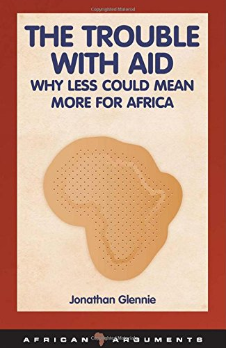 The Trouble with Aid: Why Less Could Mean More for Africa (African Arguments) pdf