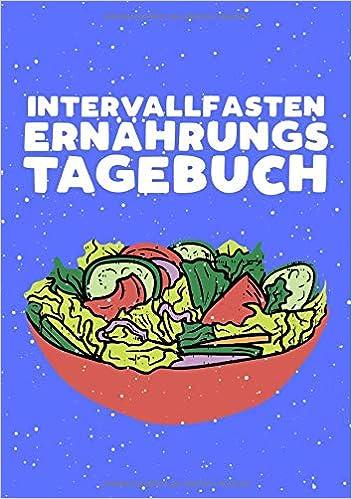 Dein Ernährungstagebuch Im Din A5 Format Mit 110 Seit Intervallfasten Tagebuch